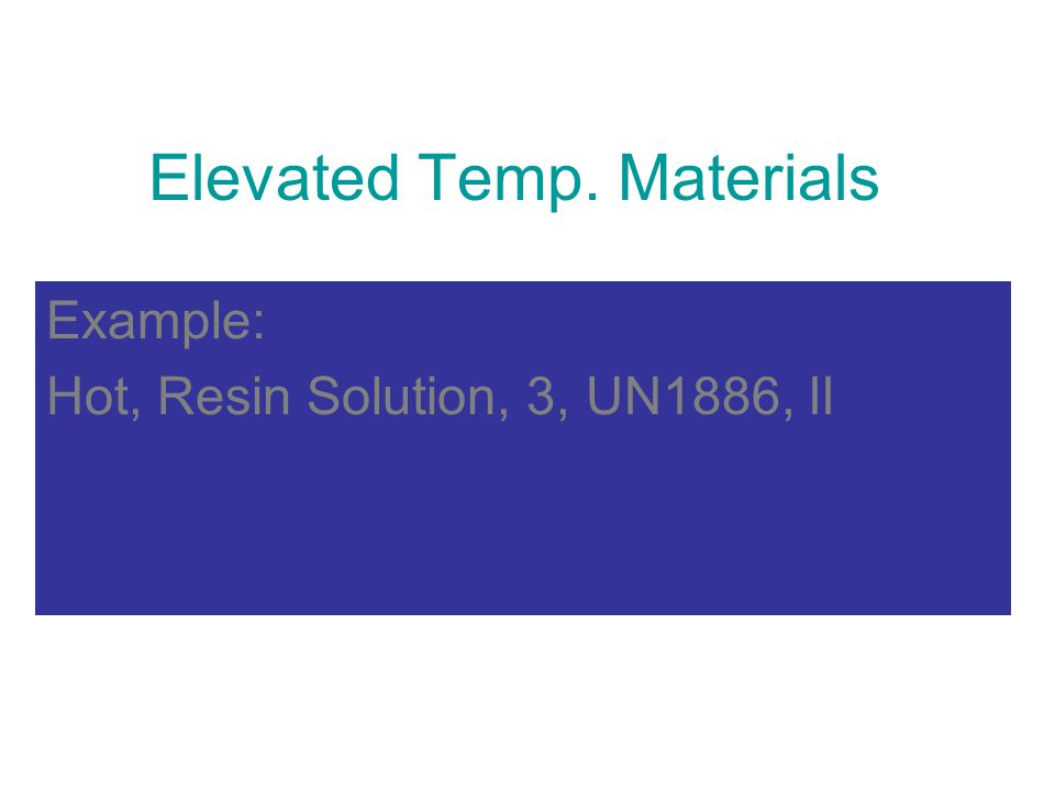 Elevated Temp. Materials Example: Hot, Resin Solution, 3, UN1886, II