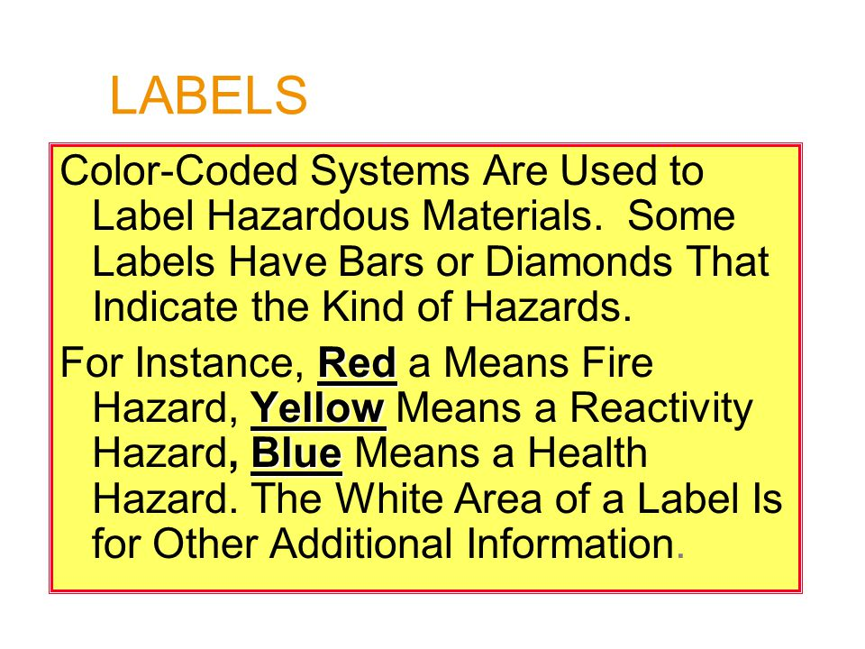 LABELS Color-Coded Systems Are Used to Label Hazardous Materials. Some Labels Have Bars or Diamonds That Indicate the Kind of Hazards. Red Yellow Blue