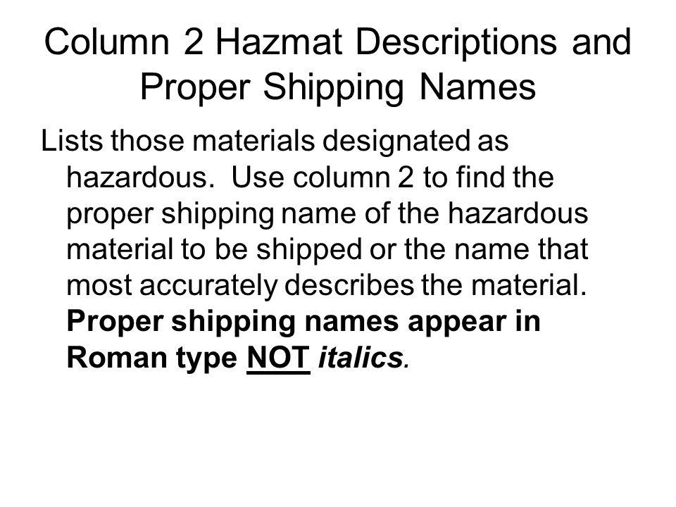 Column 2 Hazmat Descriptions and Proper Shipping Names Lists those materials designated as hazardous. Use column 2 to find the proper shipping name of