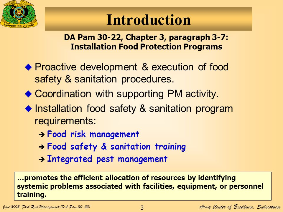 Army Center of Excellence, Subsistence June 2003Food Risk Management (DA Pam 30-22) 3 Introduction  Proactive development & execution of food safety