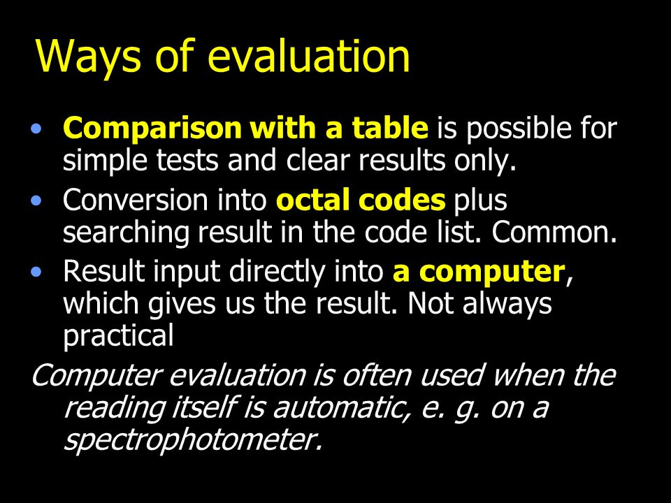Ways of evaluation Comparison with a table is possible for simple tests and clear results only. Conversion into octal codes plus searching result in t