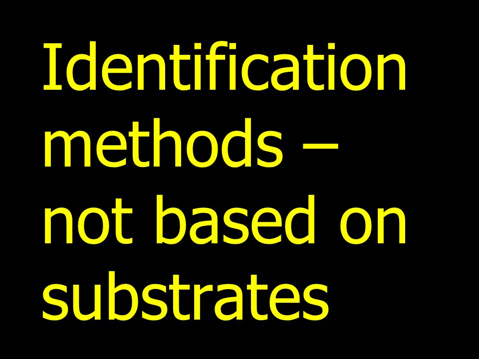 Identification methods – not based on substrates