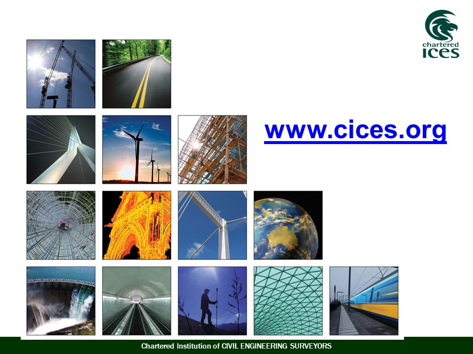 Chartered Institution of CIVIL ENGINEERING SURVEYORS www.cices.org
