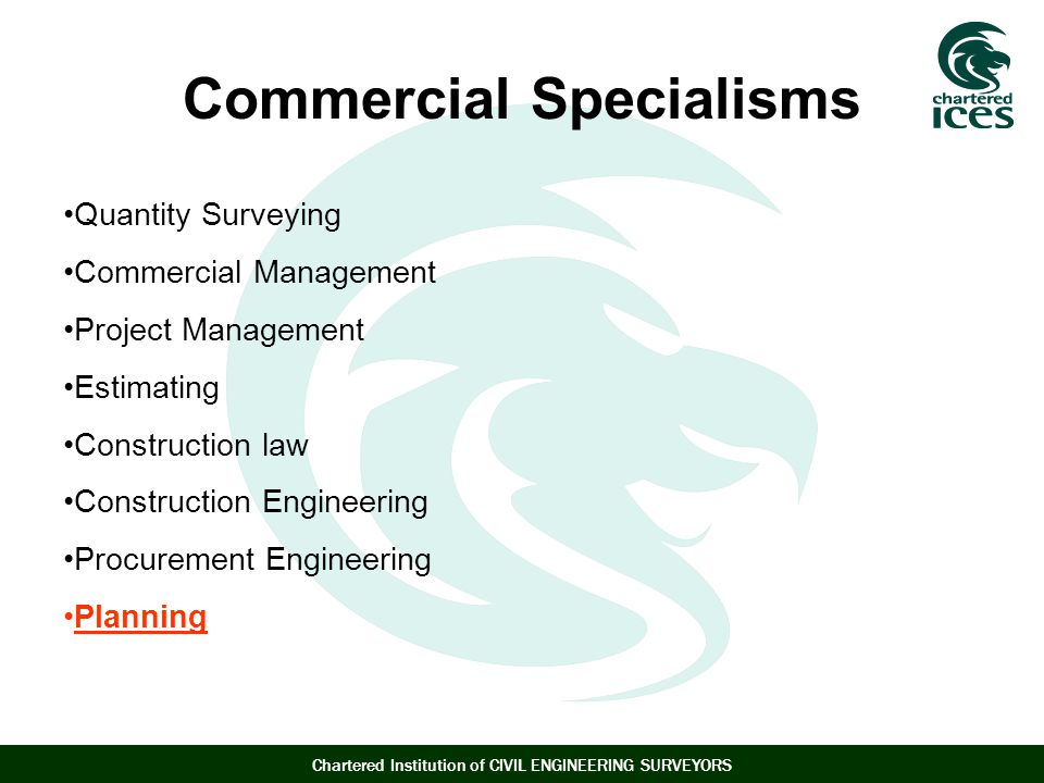 Commercial Specialisms Quantity Surveying Commercial Management Project Management Estimating Construction law Construction Engineering Procurement Engineering Planning