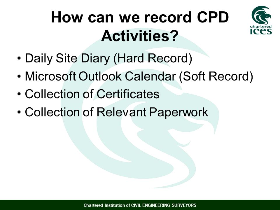 Chartered Institution of CIVIL ENGINEERING SURVEYORS How can we record CPD Activities.