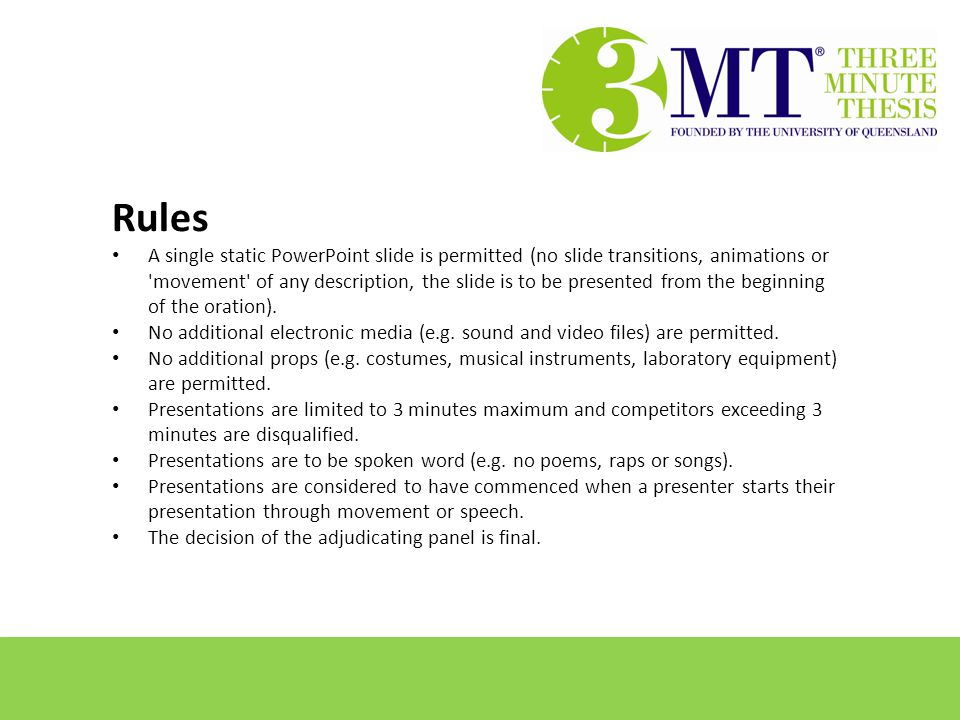 Rules A single static PowerPoint slide is permitted (no slide transitions, animations or movement of any description, the slide is to be presented from the beginning of the oration).
