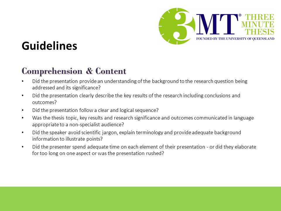 Comprehension & Content Did the presentation provide an understanding of the background to the research question being addressed and its significance.