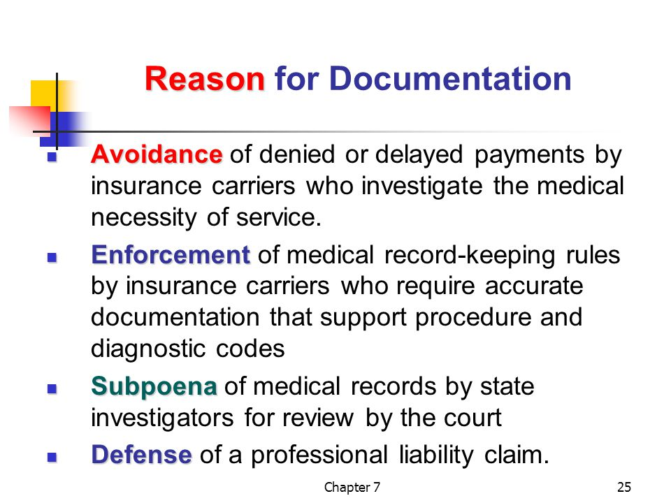 Chapter 725 Reason Reason for Documentation Avoidance Avoidance of denied or delayed payments by insurance carriers who investigate the medical necessity of service.