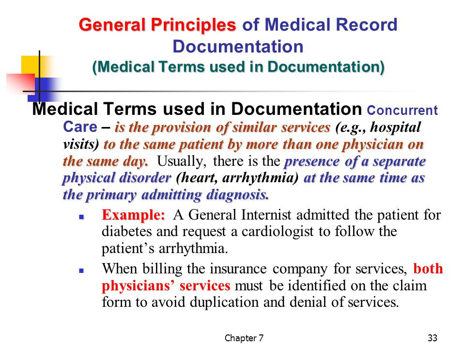 Chapter 733 General Principles (Medical Terms used in Documentation) General Principles of Medical Record Documentation (Medical Terms used in Documentation) is the provision of similar services to the same patient by more than one physician on the same day.presence of a separate physical disorder at the same time as the primary admitting diagnosis.