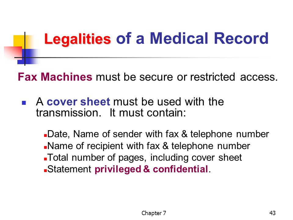 Chapter 743 Legalities Legalities of a Medical Record Fax Machines must be secure or restricted access.