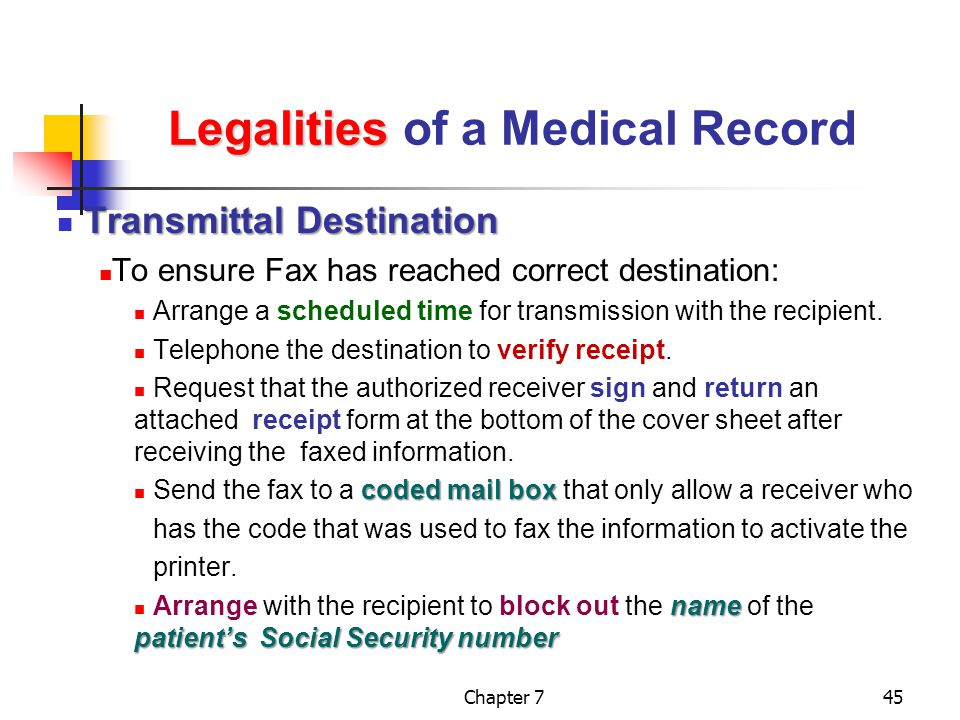 Chapter 745 Legalities Legalities of a Medical Record Transmittal Destination To ensure Fax has reached correct destination: Arrange a scheduled time for transmission with the recipient.