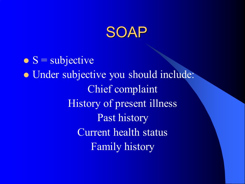 SOAP S = subjective O = objective A = assessment P = plan