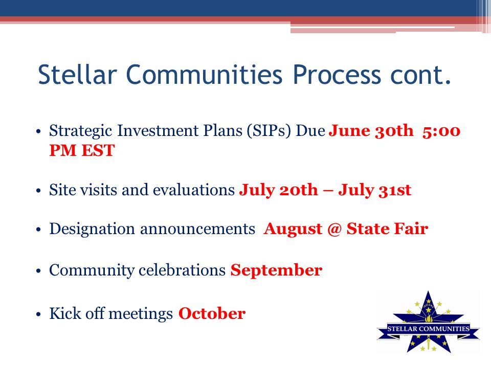 Stellar Communities Process cont. Strategic Investment Plans (SIPs) Due June 30th 5:00 PM EST Site visits and evaluations July 20th – July 31st Design