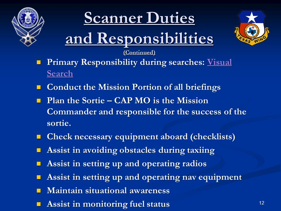12 Primary Responsibility during searches: Visual Search Primary Responsibility during searches: Visual Search Conduct the Mission Portion of all briefings Conduct the Mission Portion of all briefings Plan the Sortie – CAP MO is the Mission Commander and responsible for the success of the sortie.
