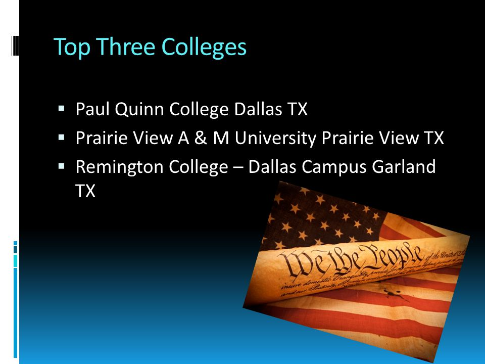 Top Three Colleges  Paul Quinn College Dallas TX  Prairie View A & M University Prairie View TX  Remington College – Dallas Campus Garland TX