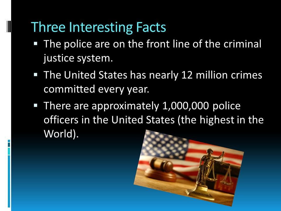 Three Interesting Facts  The police are on the front line of the criminal justice system.