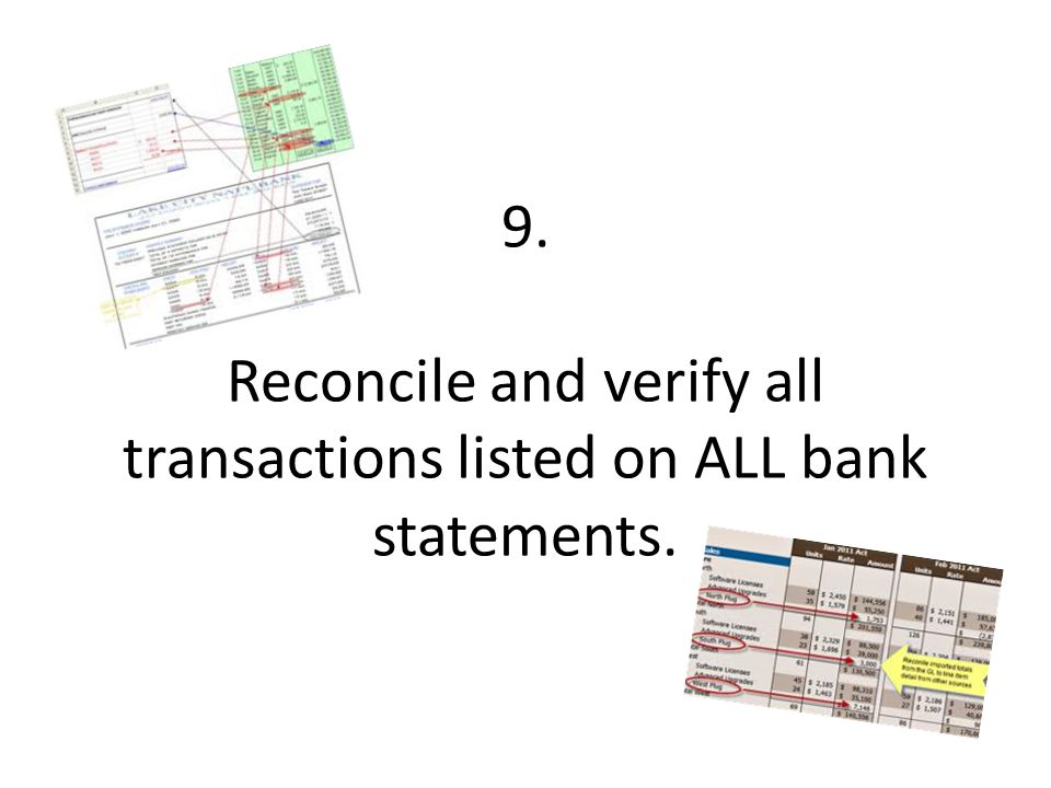 9. Reconcile and verify all transactions listed on ALL bank statements.