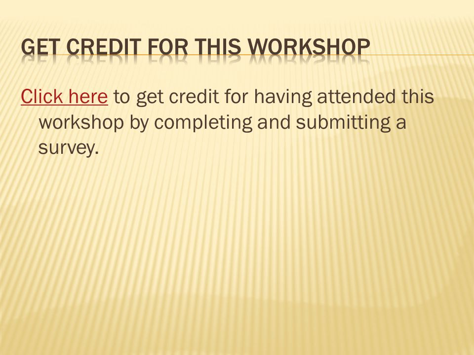 Click hereClick here to get credit for having attended this workshop by completing and submitting a survey.