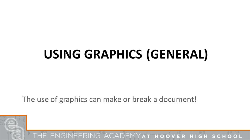 USING GRAPHICS (GENERAL) The use of graphics can make or break a document!