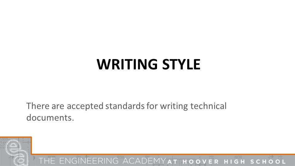 WRITING STYLE There are accepted standards for writing technical documents.
