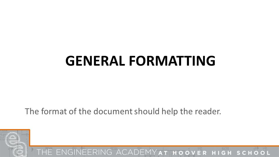 GENERAL FORMATTING The format of the document should help the reader.