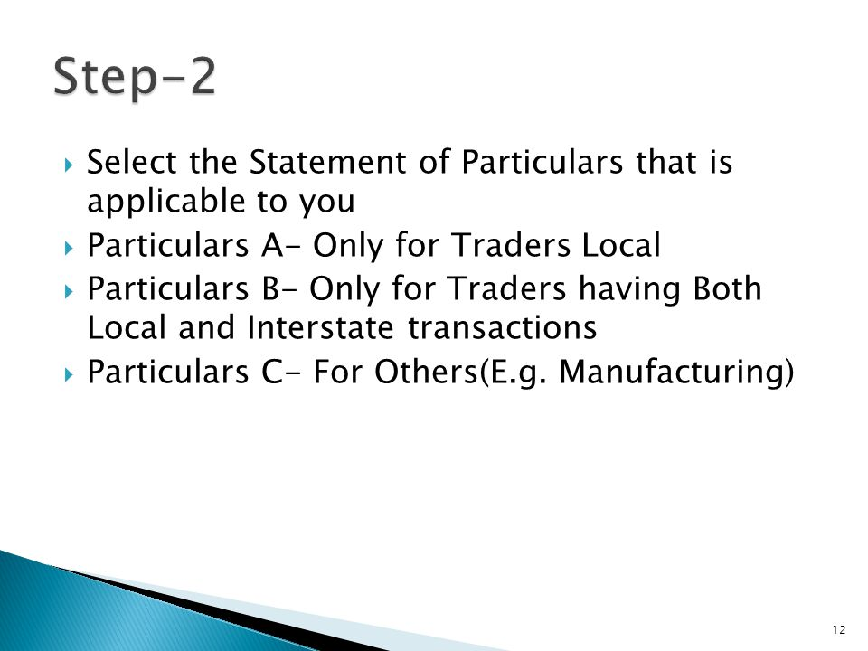  Select the Statement of Particulars that is applicable to you  Particulars A- Only for Traders Local  Particulars B- Only for Traders having Both Local and Interstate transactions  Particulars C- For Others(E.g.
