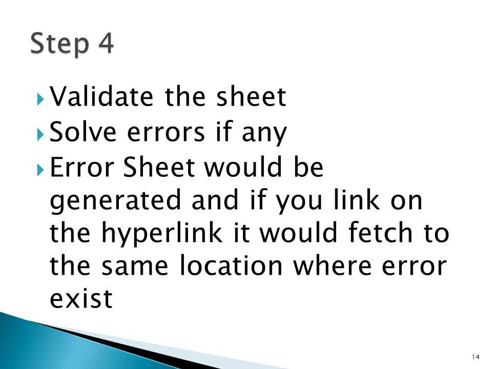  Validate the sheet  Solve errors if any  Error Sheet would be generated and if you link on the hyperlink it would fetch to the same location where error exist 14