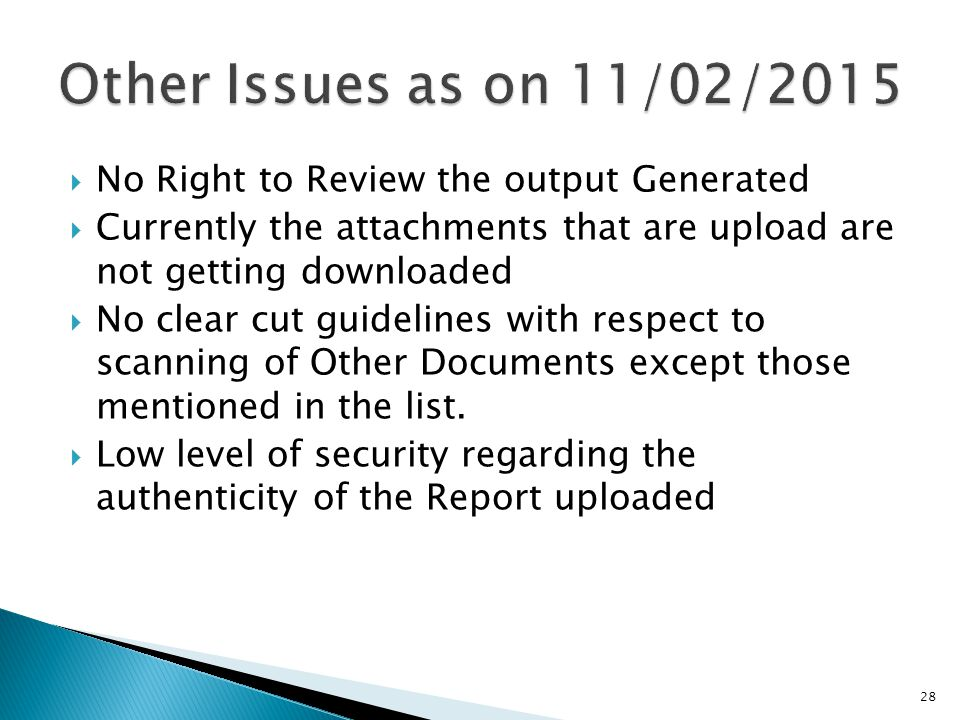  No Right to Review the output Generated  Currently the attachments that are upload are not getting downloaded  No clear cut guidelines with respect to scanning of Other Documents except those mentioned in the list.