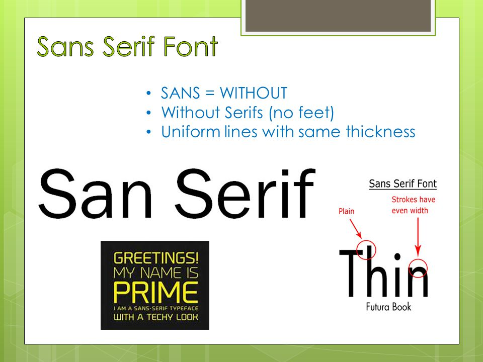 SANS = WITHOUT Without Serifs (no feet) Uniform lines with same thickness