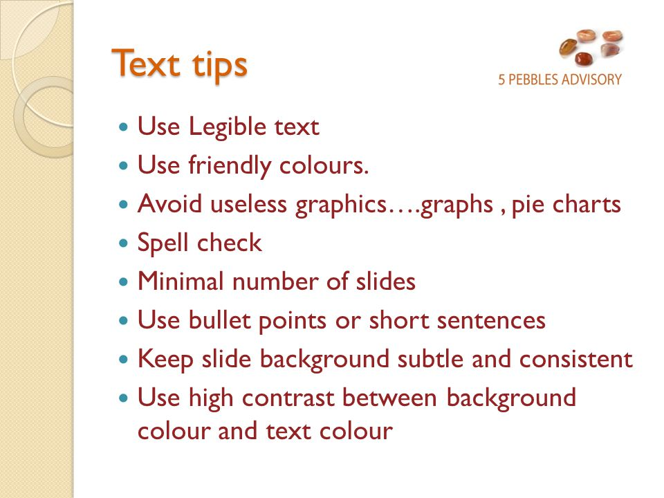 Text tips Use Legible text Use friendly colours.