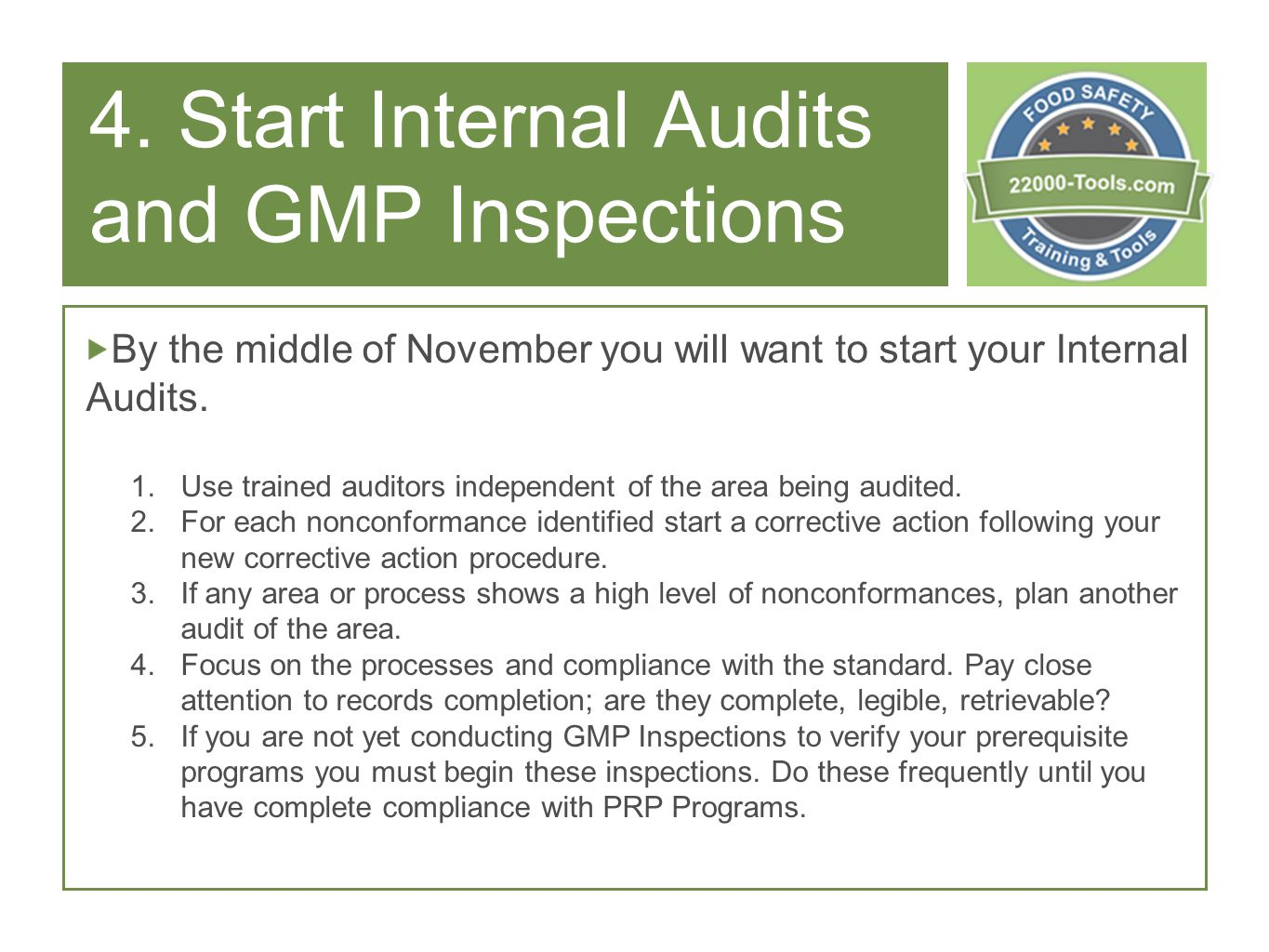 4. Start Internal Audits and GMP Inspections By the middle of November you will want to start your Internal Audits. 1.Use trained auditors independent