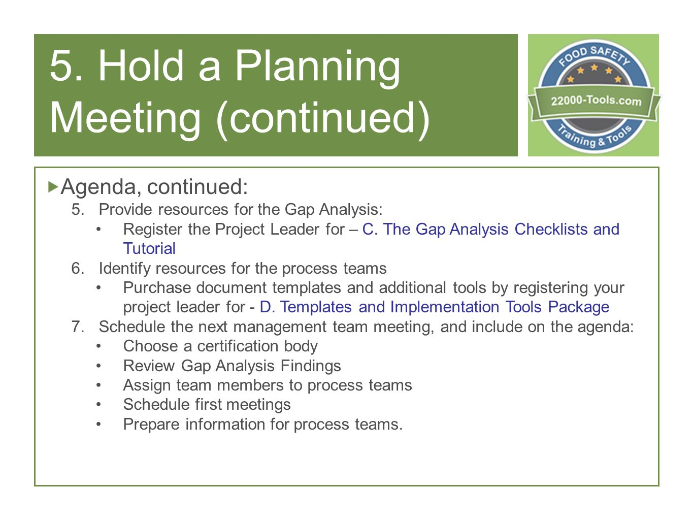 5. Hold a Planning Meeting (continued) Agenda, continued: 5.Provide resources for the Gap Analysis: Register the Project Leader for – C. The Gap Analy