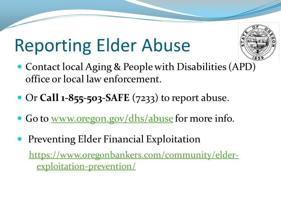 Reporting Elder Abuse Contact local Aging & People with Disabilities (APD) office or local law enforcement.