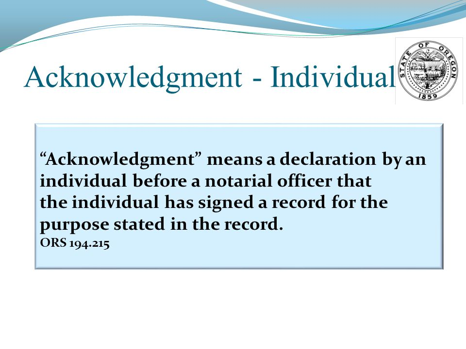 Acknowledgment - Individual Acknowledgment means a declaration by an individual before a notarial officer that the individual has signed a record for the purpose stated in the record.
