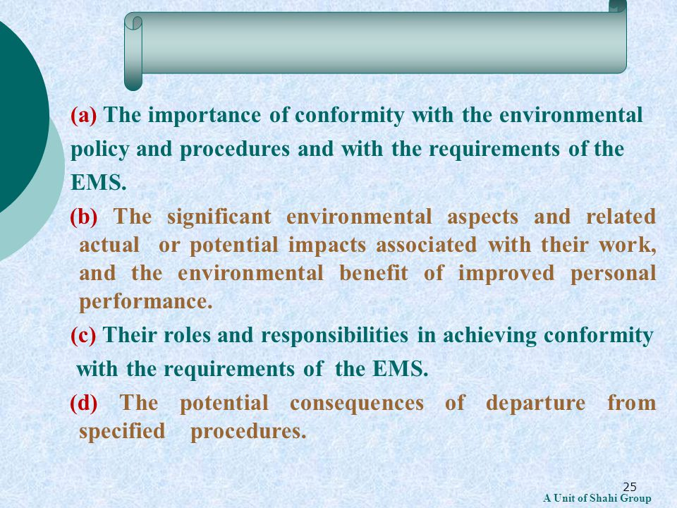 25 A Unit of Shahi Group (a) The importance of conformity with the environmental policy and procedures and with the requirements of the EMS.