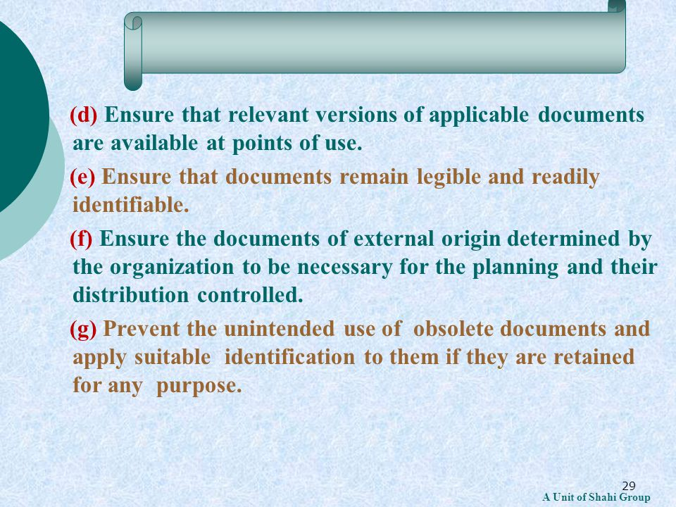 29 A Unit of Shahi Group (d) Ensure that relevant versions of applicable documents are available at points of use.