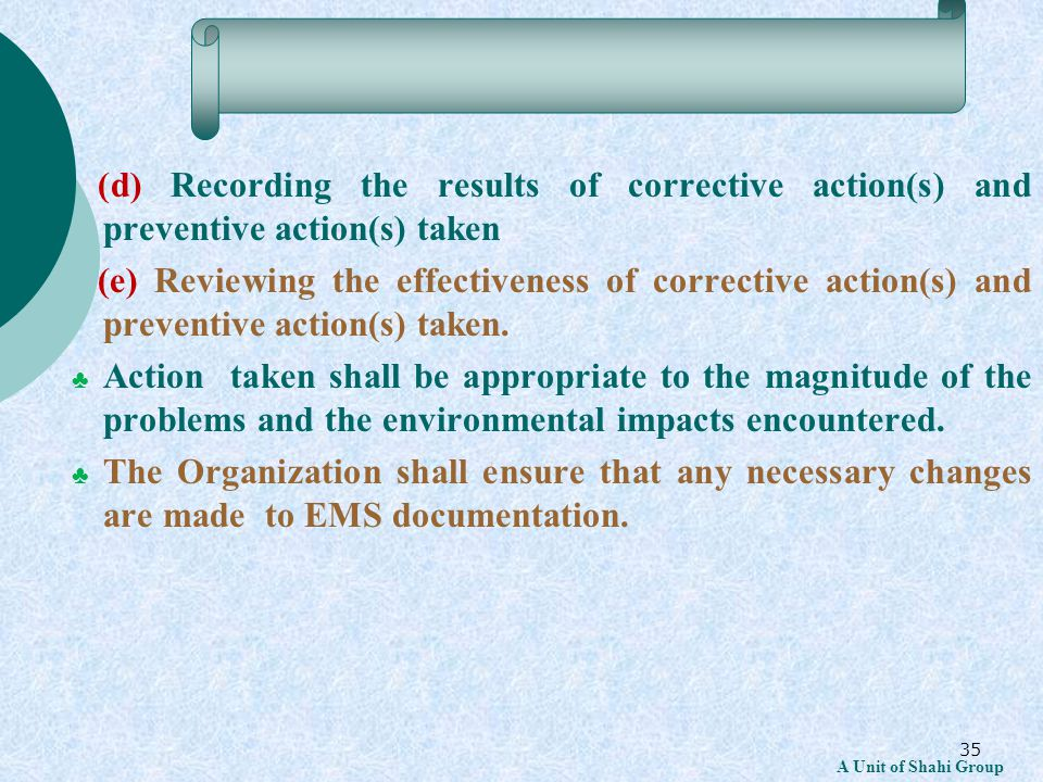 35 (d) Recording the results of corrective action(s) and preventive action(s) taken (e) Reviewing the effectiveness of corrective action(s) and preventive action(s) taken.