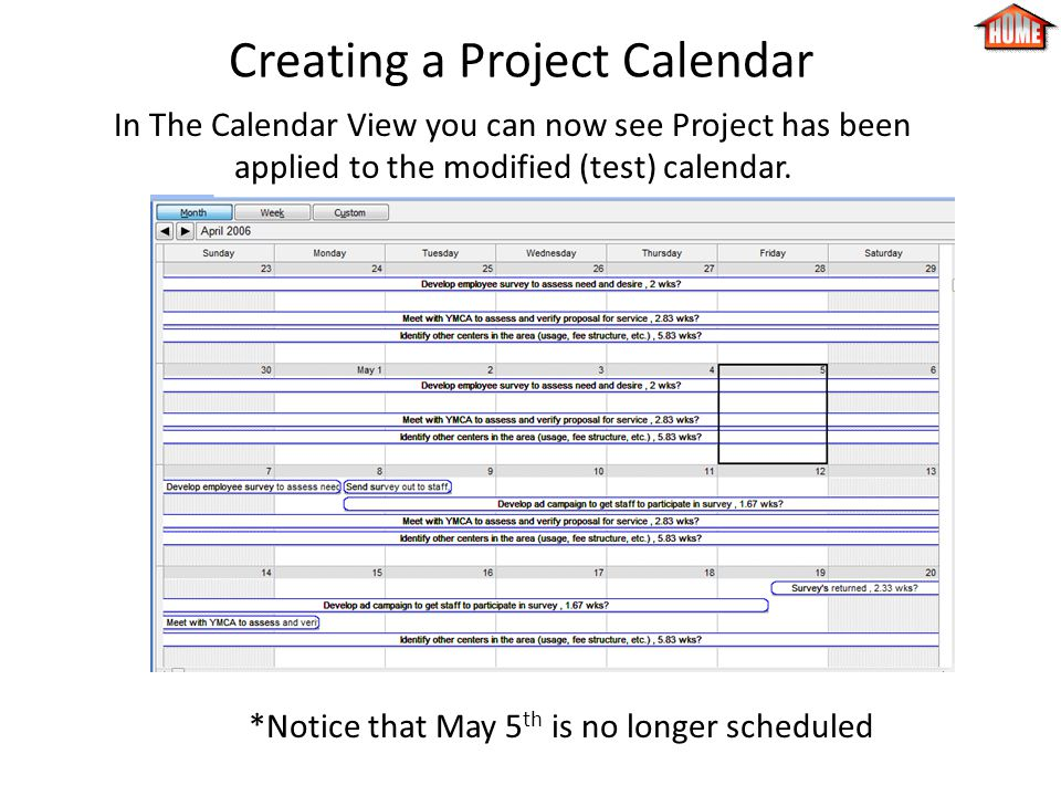 Creating a Project Calendar In The Calendar View you can now see Project has been applied to the modified (test) calendar.