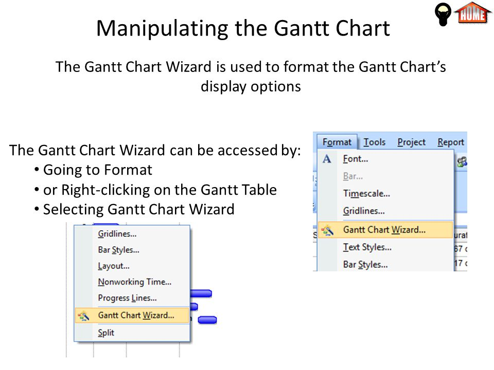 Manipulating the Gantt Chart The Gantt Chart Wizard is used to format the Gantt Chart's display options The Gantt Chart Wizard can be accessed by: Going to Format or Right-clicking on the Gantt Table Selecting Gantt Chart Wizard