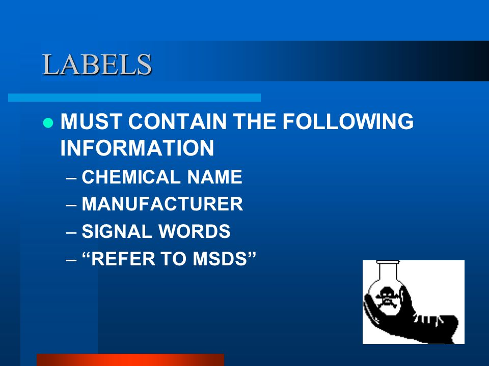 LABELS COMMON SENSE THE LABEL INDICATES WHAT IS IN THE CONTAINER MUST BE ON EVERY CONTAINER OF EVERY PRODUCT - HAZ OR NON-HAZ MUST BE LEGIBLE AND PRINTED IN ENGLISH