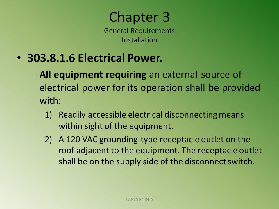 Chapter 3 General Requirements Installation 303.8.1.6 Electrical Power. – All equipment requiring an external source of electrical power for its opera