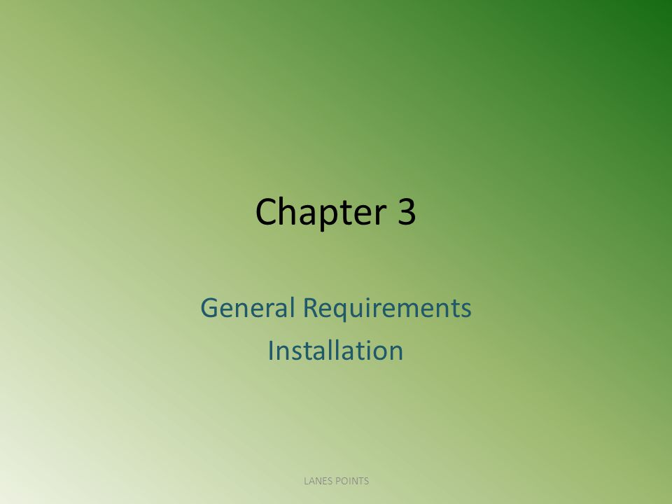 Chapter 3 General Requirements Installation LANES POINTS