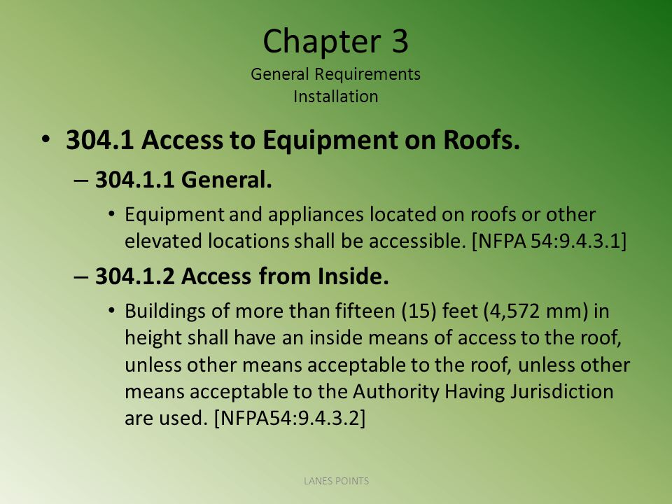 Chapter 3 General Requirements Installation 304.1 Access to Equipment on Roofs. – 304.1.1 General. Equipment and appliances located on roofs or other