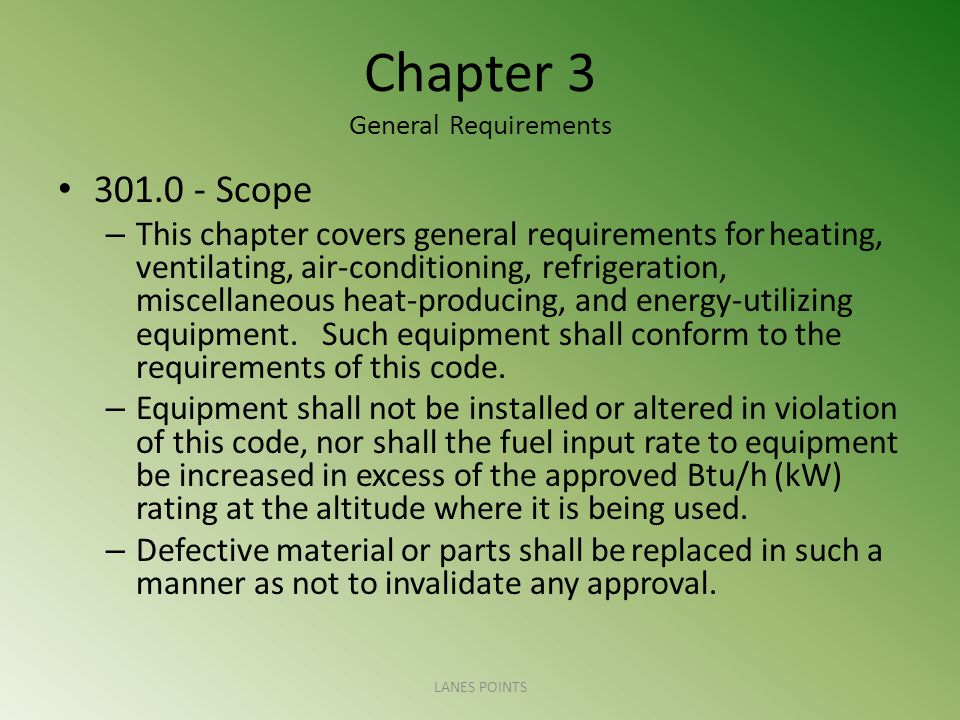 Chapter 3 General Requirements 301.0 - Scope – This chapter covers general requirements for heating, ventilating, air-conditioning, refrigeration, mis