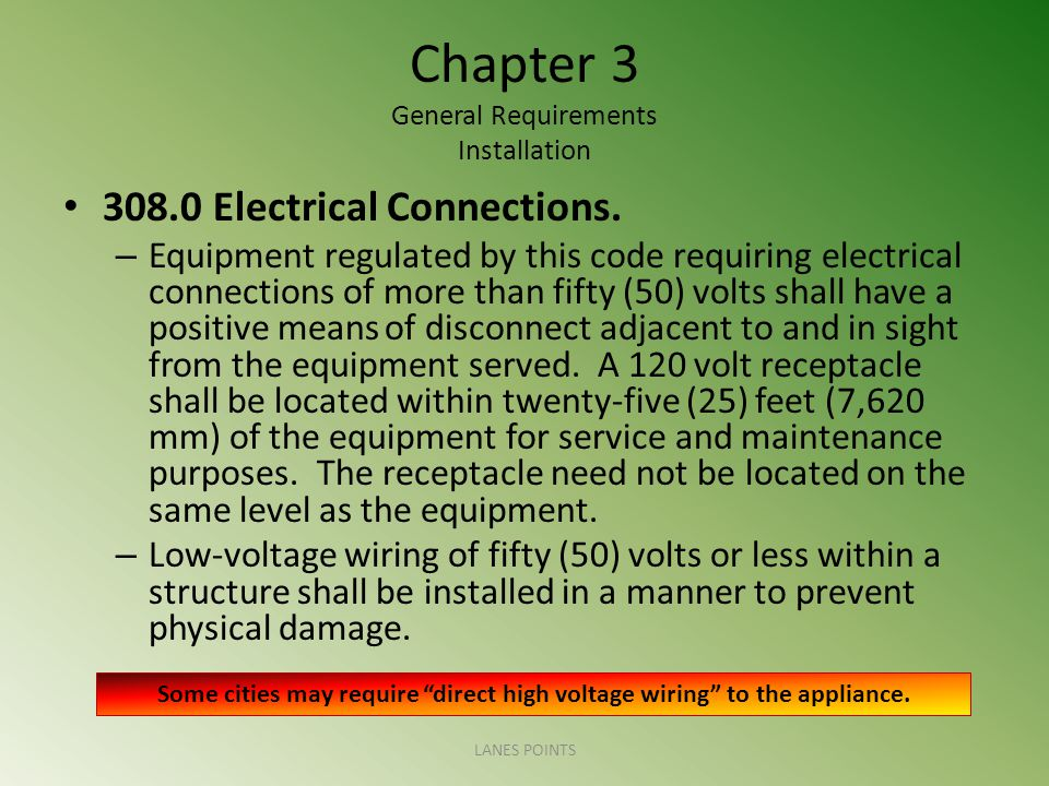 Chapter 3 General Requirements Installation 308.0 Electrical Connections. – Equipment regulated by this code requiring electrical connections of more
