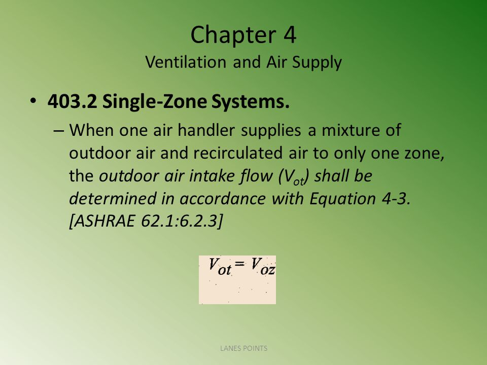 Chapter 4 Ventilation and Air Supply 403.2 Single-Zone Systems. – When one air handler supplies a mixture of outdoor air and recirculated air to only