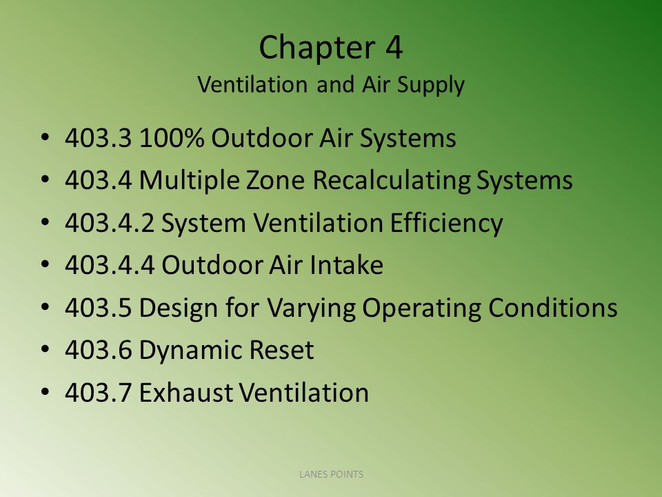 Chapter 4 Ventilation and Air Supply 403.3 100% Outdoor Air Systems 403.4 Multiple Zone Recalculating Systems 403.4.2 System Ventilation Efficiency 40