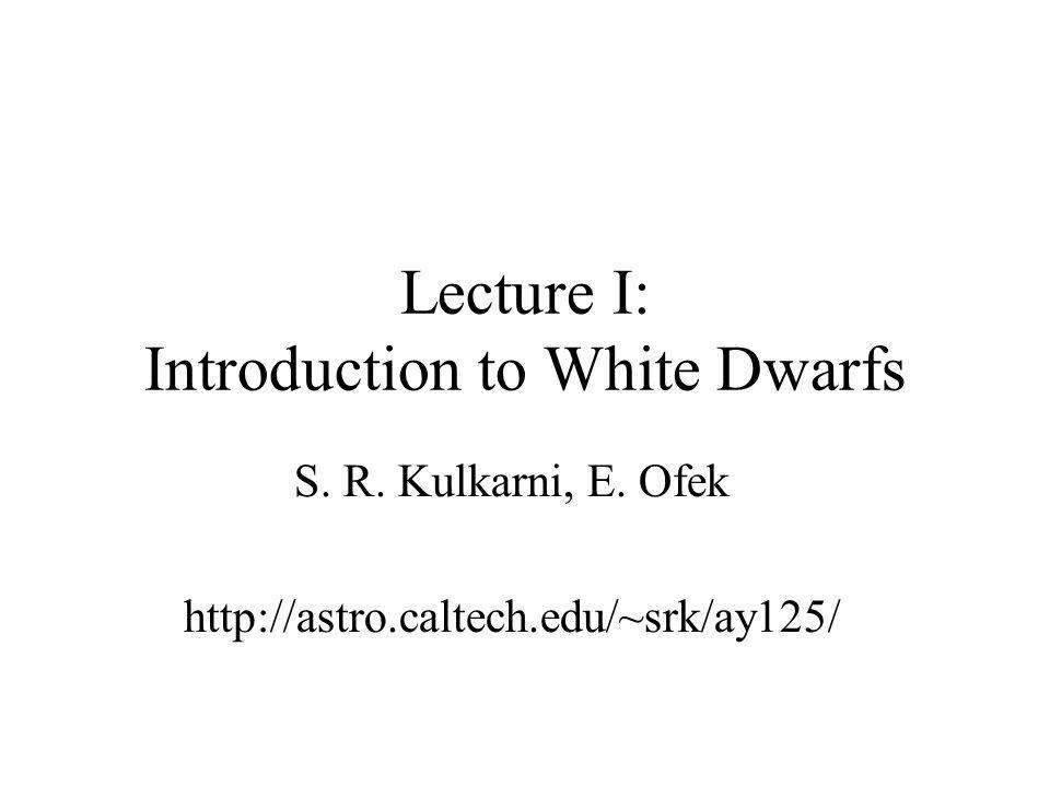 Lecture 1: White Dwarfs (Introduction) 2 References D.