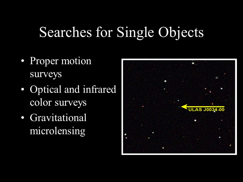 Searches for Single Objects Proper motion surveys Optical and infrared color surveys Gravitational microlensing
