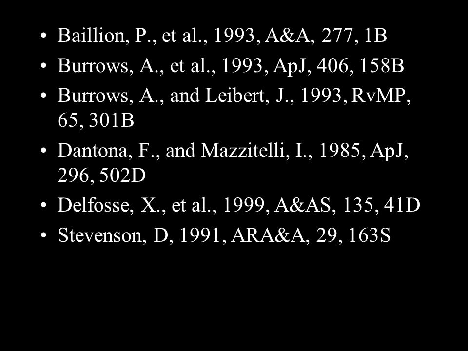 Baillion, P., et al., 1993, A&A, 277, 1B Burrows, A., et al., 1993, ApJ, 406, 158B Burrows, A., and Leibert, J., 1993, RvMP, 65, 301B Dantona, F., and